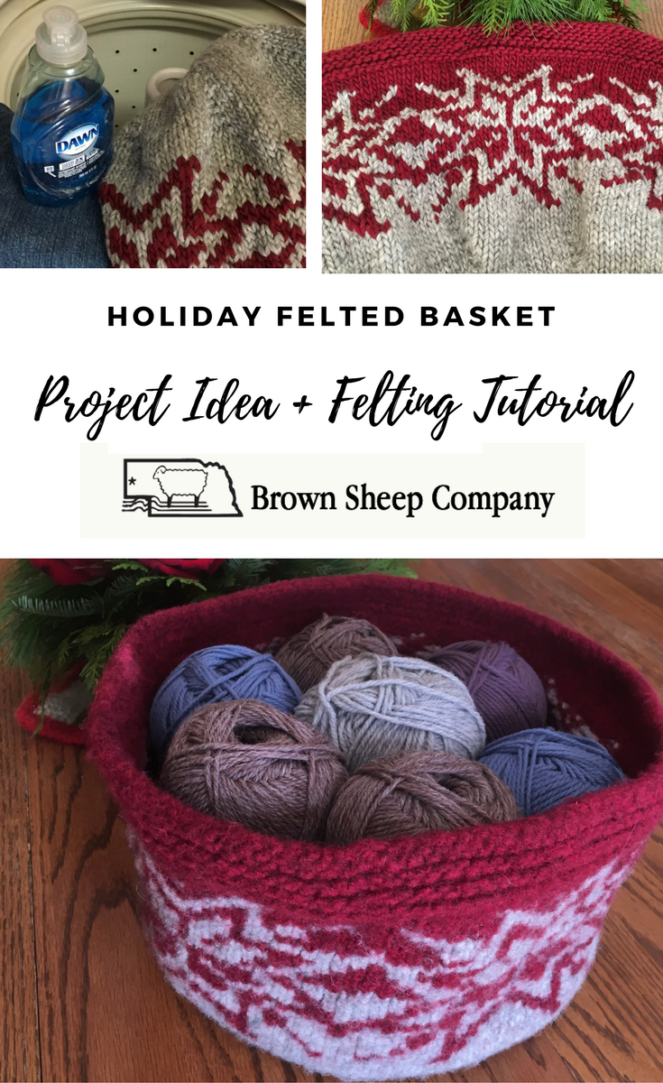 Holiday Felted Basket Project Idea Felting Tutorial From Brown Sheep Yrn Company